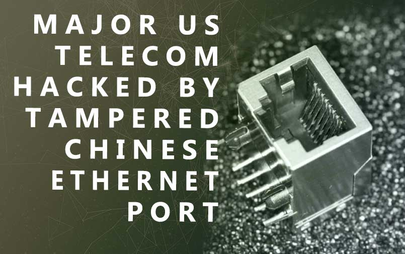 Major US telecom hacked by tampered Chinese Ethernet port