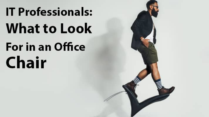 IT Professionals: What to Look For in an Office Chair