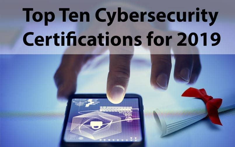 Top Ten Cybersecurity Certifications for 2019
