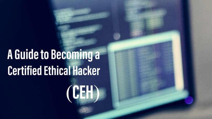A Guide to Becoming a Certified Ethical Hacker (CEH)