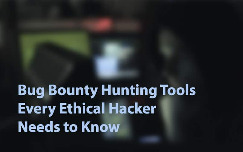 Bug Bounty Hunting Tools Every Ethical Hacker Needs to Know