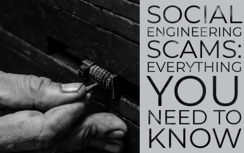 Social Engineering Scams: Everything You Need To Know