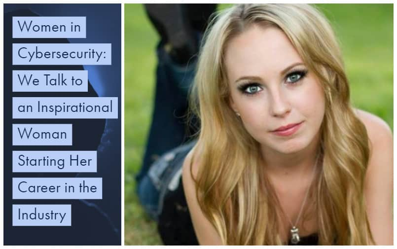 Women in Cybersecurity: We Talk to an Inspirational Woman Starting Her Career in the Industry