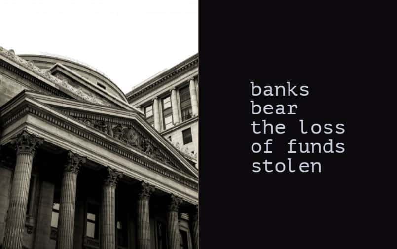 banks bear the loss of funds stolen
